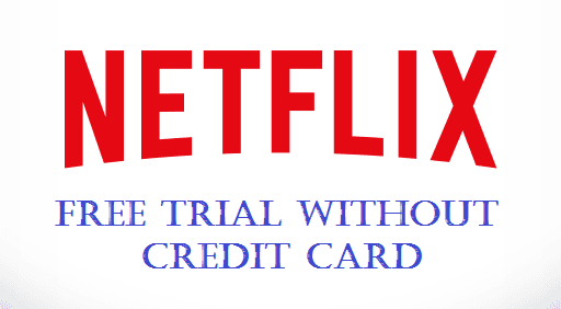 Get Netflix Free Trial Without Credit Card